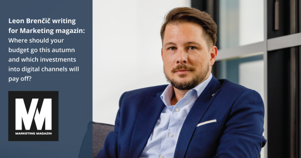 Leon Brenčič writing for Marketing magazin: Where should your budget go this autumn and which investments into digital channels will pay off? - iPROM - News